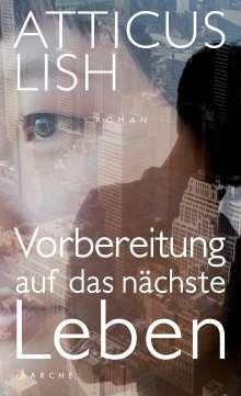 Atticus Lish: Vorbereitung auf das nächste Leben, Buch