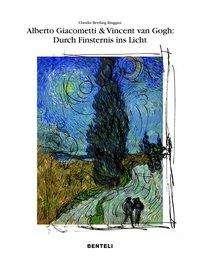 Claudia Bertling Biaggini: Alberto Giacometti und Vincent van Gogh: Wege der Erlösung - durch Finsternis zum Licht, Buch