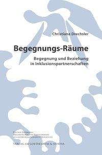 Christiane Drechsler: Begegnungs-Räume. Begegnung und Beziehung in Inklusionspartnerschaften, Buch