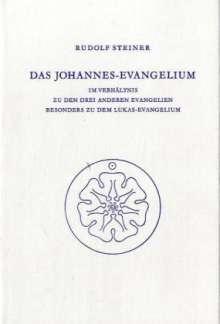 Rudolf Steiner: Das Johannes-Evangelium im Verhältnis zu den drei anderen Evangelien besonders zu dem Lukas-Evangelium, Buch