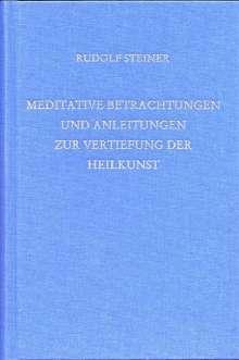 Rudolf Steiner: Meditative Betrachtungen und Anleitungen zur Vertiefung der Heilkunst, Buch