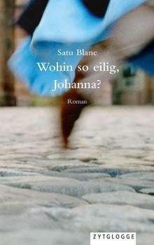 Satu Blanc: Wohin so eilig, Johanna?, Buch