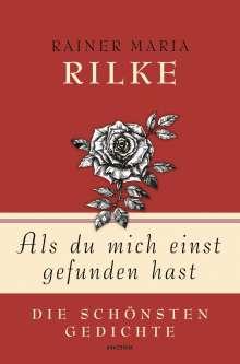 Rainer Maria Rilke: Als du mich einst gefunden hast - Die schönsten Gedichte, Buch