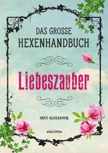 Skye Alexander: Das große Hexen-Handbuch - Liebeszauber, Buch