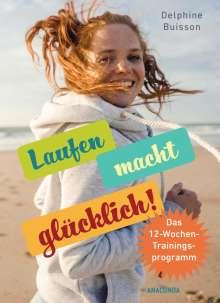 Delphine Buisson: Laufen macht glücklich (loslaufen, glücklich werden, effektiv das Wohlbefinden steigern), Buch