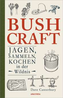 Dave Canterbury: Bushcraft - Jagen, Sammeln, Kochen in der Wildnis (Überlebenstechniken, Survival), Buch