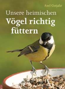Axel Gutjahr: Unsere heimischen Vögel richtig füttern, Buch