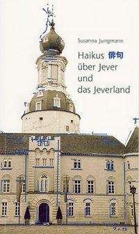 Susanna Jungmann: Haikus über Jever und das Jeverland, Buch