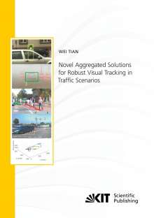 Wei Tian: Novel Aggregated Solutions for Robust Visual Tracking in Traf¿c Scenarios, Buch
