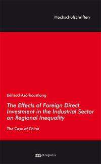 Behzad Azarhoushang: The Effects of Foreign Direct Investment in the Industrial Sector on Regional Inequality, Buch