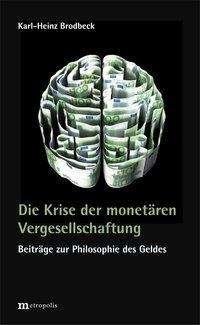 Karl-Heinz Brodbeck: Die Krise der monetären Vergesellschaftung, Buch