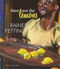 Here are the lemons. Rainer Fetting, Buch
