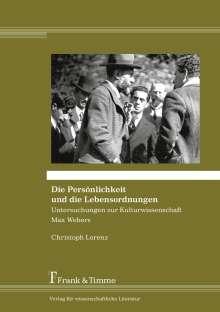 Christoph Lorenz: Die Persönlichkeit und die Lebensordnungen - Untersuchungen zur Kulturwissenschaft Max Webers, Buch