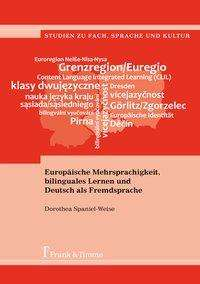 Dorothea Spaniel-Weise: Europäische Mehrsprachigkeit, bilinguales Lernen und Deutsch als Fremdsprache, Buch