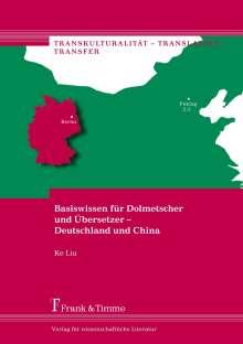 Ke Liu: Basiswissen für Dolmetscher und Übersetzer - Deutschland und China, Buch