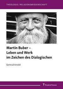 Gertrud Arnold: Martin Buber - Leben und Werk im Zeichen des Dialogischen, Buch
