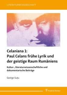 George Gu¿u: Celaniana 1: Paul Celans frühe Lyrik und der geistige Raum Rumäniens, Buch