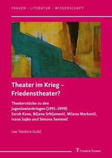 Lee Teodora GuSic: Theater im Krieg - Friedenstheater?, Buch