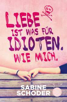 Sabine Schoder: Liebe ist was für Idioten. Wie mich., Buch