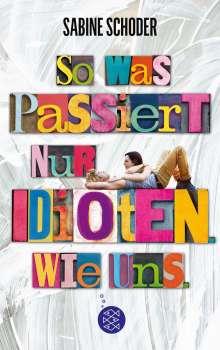 Sabine Schoder: So was passiert nur Idioten. Wie uns., Buch