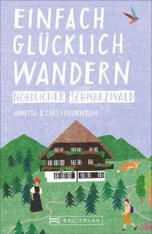 Lars Und Annette Freudenthal: Einfach glücklich wandern - nördlicher Schwarzwald, Buch