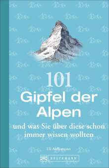 Uli Auffermann: 101 Gipfel der Alpen und was Sie über diese schon immer wissen wollten, Buch