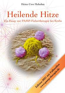 Heinz-Uwe Hobohm: Heilende Hitze - Ein Essay zur PAMP-Fiebertherapie bei Krebs, Buch