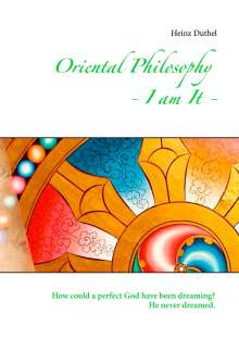 Heinz Duthel: Oriental Philosophy - I am It., Buch