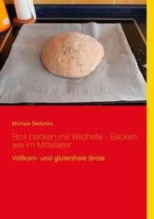 Michael Sedunko: Brot backen mit Wildhefe - Backen wie im Mittelalter, Buch