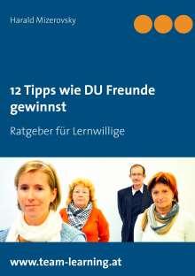 Harald Mizerovsky: 12 Tipps wie DU Freunde gewinnst, Buch