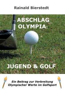 Rainald Bierstedt: Abschlag Olympia: Jugend & Golf, Buch
