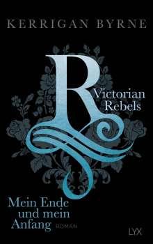Kerrigan Byrne: Victorian Rebels - Mein Ende und mein Anfang, Buch