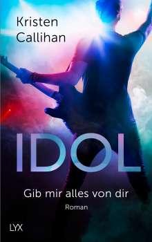 Kristen Callihan: Idol - Gib mir alles von dir, Buch