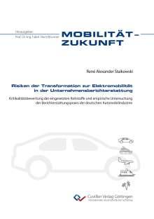 René Alexander Staikowski: Risiken der Transformation zur Elektromobilität in der Unternehmensberichterstattung. Kritikalitätsbewertung der eingesetzten Rohstoffe und empirische Untersuchung der Berichterstattungspraxis der deutschen Automobilindustrie, Buch