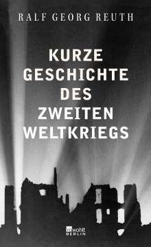 Ralf Georg Reuth: Kurze Geschichte des Zweiten Weltkriegs, Buch