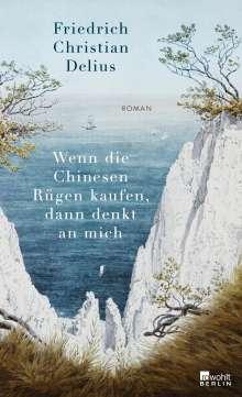 Friedrich Christian Delius: Wenn die Chinesen Rügen kaufen, dann denkt an mich, Buch