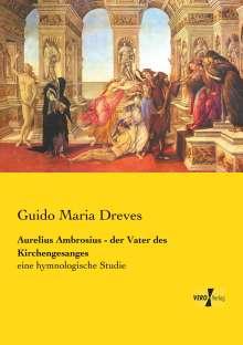 Guido Maria Dreves: Aurelius Ambrosius - der Vater des Kirchengesanges, Buch