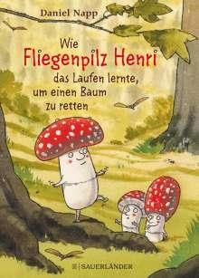 Daniel Napp: Wie Fliegenpilz Henri das Laufen lernte, um einen Baum zu retten, Buch