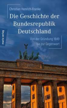 Christian Henrich-Franke: Die Geschichte der Bundesrepublik Deutschland, Buch