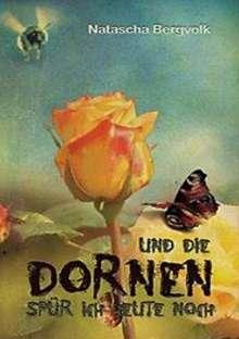 Natascha Bergvolk: Und die Dornen spür ich heute noch, Buch