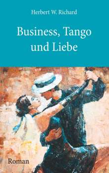 Herbert W. Richard: Business, Tango und Liebe, Buch
