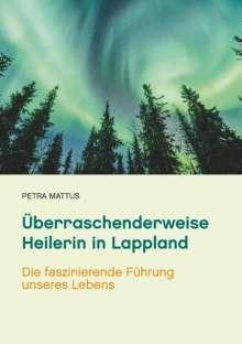 Petra Mattus: Überraschenderweise Heilerin in Lappland, Buch