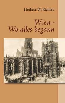 Herbert W. Richard: Wien - Wo alles begann, Buch