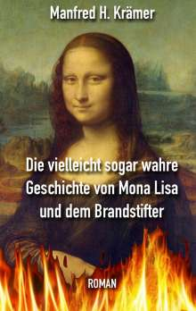 Manfred Hans Krämer: Die vielleicht sogar wahre Geschichte von Mona Lisa und dem Brandstifter, Buch