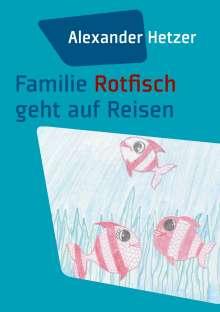 Alexander Hetzer: Familie Rotfisch geht auf Reisen, Buch