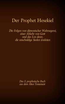 Der Prophet Hesekiel, das 3. prophetische Buch aus dem Alten Testament der BIbel, Buch