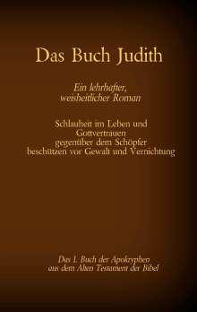 Das Buch Judith, das 1. Buch der Apokryphen aus der Bibel, Ein lehrhafter, weisheitlicher Roman, Buch