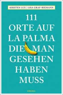 Kirsten Lux: 111 Orte auf La Palma, die man gesehen haben muss, Buch