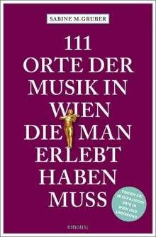 Sabine M. Gruber: 111 Orte der Musik in Wien, die man erlebt haben muss, Buch