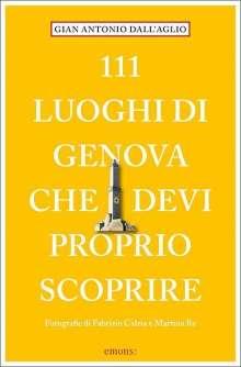Gian Antonio Dall'Aglio: 111 luoghi di Genova che devi proprio scoprire, Buch